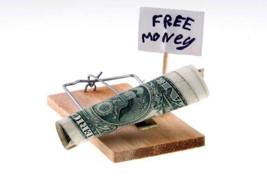 Бесплатный сыр только в мышеловке. К деньгам это относится напрямую.
